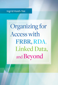 Cover image for Organizing for Access with FRBR, RDA, Linked Data, and Beyond