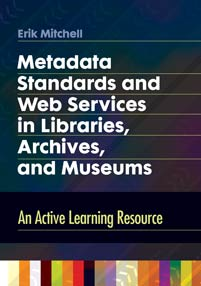 Metadata Standards and Web Services in Libraries, Archives, and Museums cover image